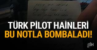 Türk pilot, hainleri bu notla bombaladı!