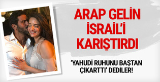 Arap gelin İsrail'i fena karıştırdı! 'Yahudi ruhunu baştan çıkarttı'