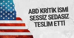 ABD sessiz sedasız kritik ismi Türkiye'ye teslim etmiş