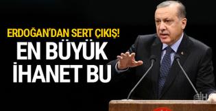 Cumhurbaşkanı Erdoğan: En büyük ihanet bu!