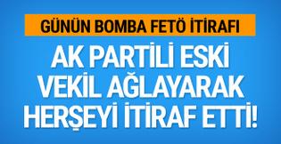 AK Partili eski vekilden ağlaya ağlaya bomba FETÖ itirafları