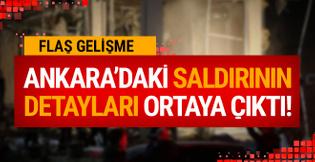 Ankara'daki saldırının detayları ortaya çıktı!
