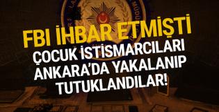 FBI'nın ihbar ettiği çocuk istismarcıları Ankara'da yakalandı!