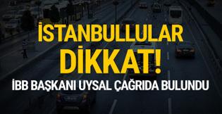 İBB Başkanı Uysal çağrıda bulundu: İstanbullular dikkat!