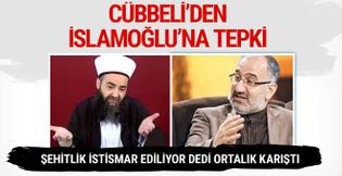 Cübbeli'den İslamoğlu'na şehit itirazı