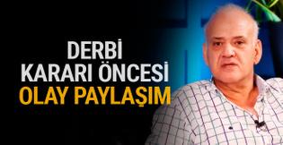 Ahmet Çakar'dan derbi kararı öncesi olay paylaşım