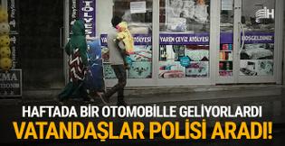 Haftada bir otomobille geliyorlardı: Vatandaşlar polisi aradı!