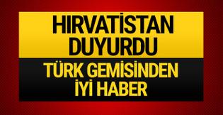 Hırvatistan duyurdu! Türk gemisinden iyi haber