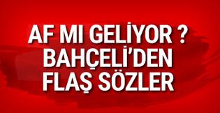 Devlet Bahçeli'den flaş 'af' sözleri