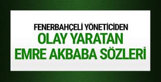 Fenerbahçeli yöneticiden Emre Akbaba itirafı