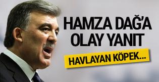 Abdullah Gül cephesinden Hamza Dağ'a olay yanıt! Havlayan köpek...