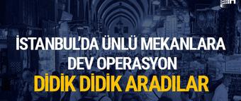 İstanbul'un ünlü alışveriş mekanlarına dev operasyon!