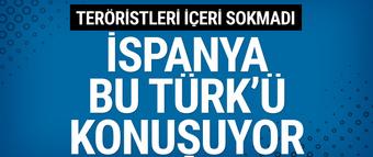 İspanya'nın konuştuğu Türk! Teröristleri içeri sokmadı
