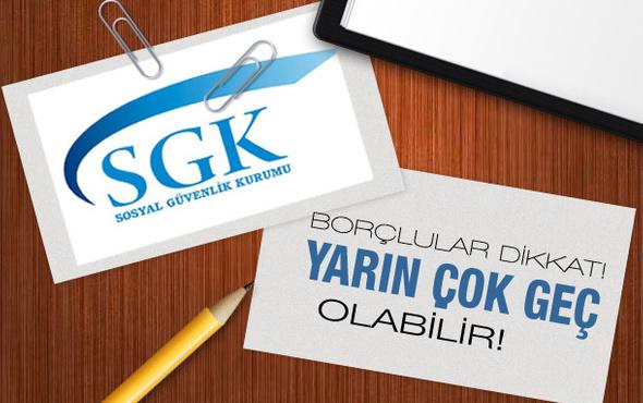 SGK'ya borcu olanlar bugüne dikkat!
