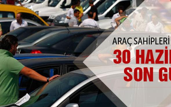 Araç sahipleri dikkat! Son gün 30 Haziran