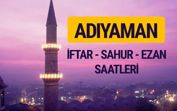 Adıyaman iftar saati imsak vakti ve ezan saatleri