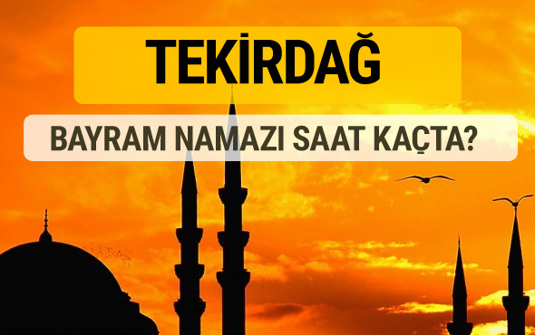Tekirdağ Kurban bayramı namazı saati - 2017