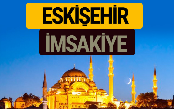 Eskişehir İmsakiye 2018 iftar sahur imsak vakti ezan saati