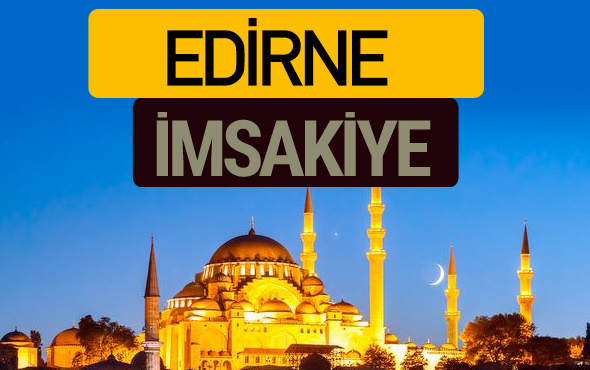 Edirne İmsakiye 2018 iftar sahur imsak vakti ezan saati
