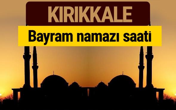 Kırıkkale bayram namazı vakti kaçta 2018 diyanet saatleri