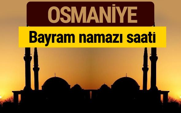 Osmaniye bayram namazı vakti kaçta 2018 diyanet saatleri