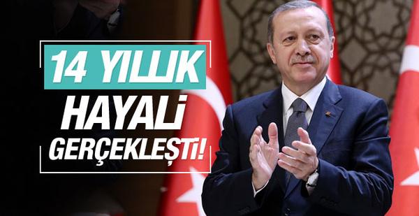 Erdoğan: 14 yıllık hayalim gerçek oldu