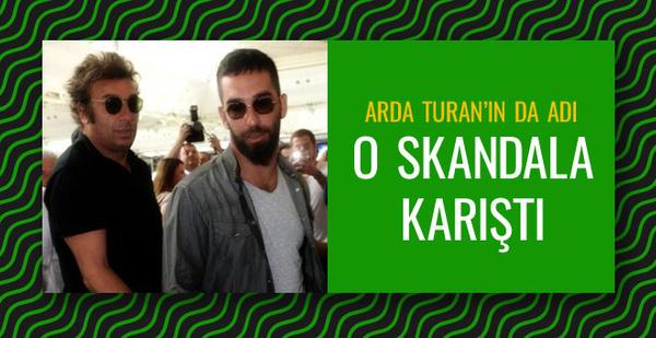 Ahmet Bulut ve Arda Turan adı o skandalla gündeme geldi!
