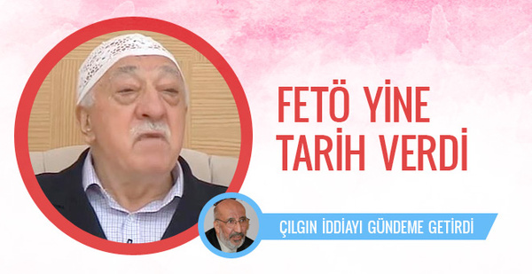 Abdurrahman Dilipak yazdı FETÖ'cüler yine tarih verdi