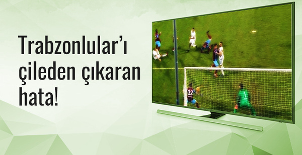 Trabzonsporlular'ı çılgına çeviren hata