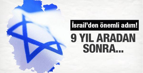 İsrail'den önemli adım! 2007'den bu yana bir ilk