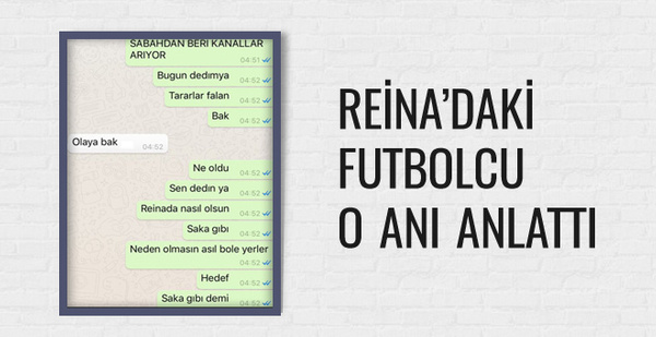 Reina'daki futbolcu saldırı anını anlattı