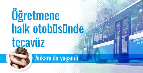 Ankara'da öğretmene halk otobüsünde tecavüz!