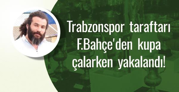 Trabzon taraftarı Fenerbahçe'den kupa çalarken yakalandı