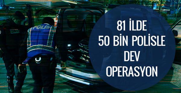 81 ilde 50 bin polisle dev operasyon