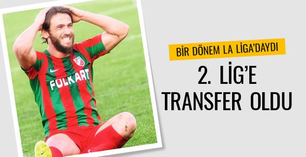 Bir dönem La Liga'daydı 2. Lig'e transfer oldu