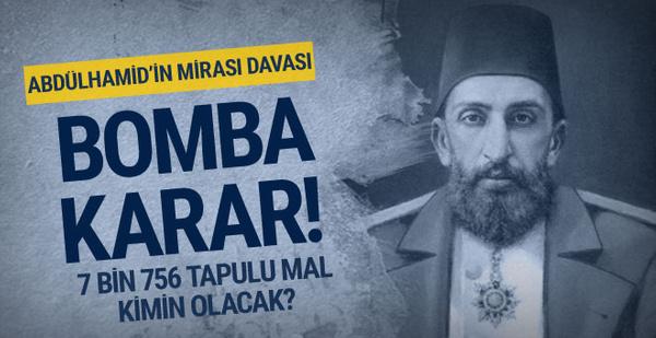 Sultan Abdülhamid'in mirasıyla ilgili davada flaş gelişme