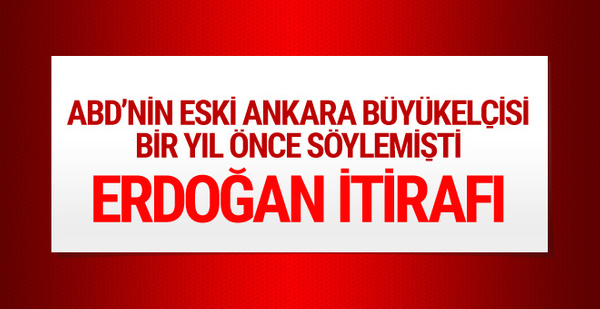 ABD'nin eski Ankara büyükelçisinin Erdoğan itirafı yeniden gündemde