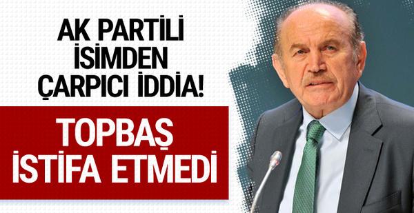 AK Partili isimden çarpıcı iddia! Topbaş istifa etmedi