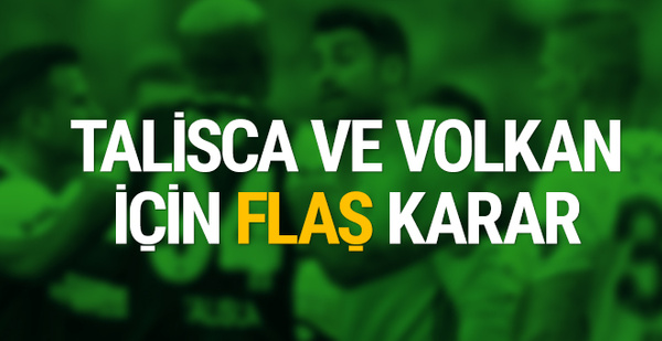 Talisca ve Volkan Demirel için flaş karar!