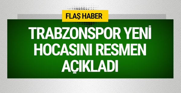 Trabzonspor yeni hocasını resmen açıkladı