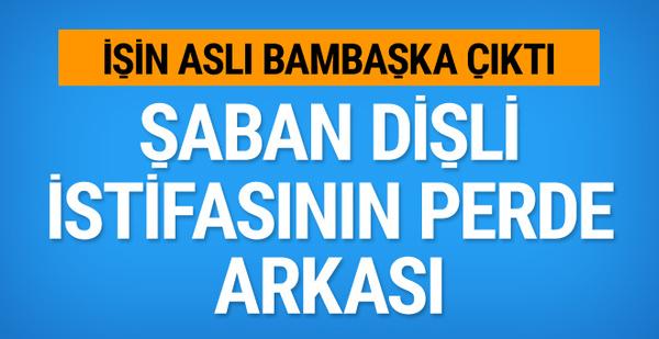 Şaban Dişli neden istifa etti?  Perde arkası bomba çıktı...