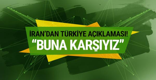 İran'dan flaş Türkiye açıklaması: 'Buna karşıyız!'