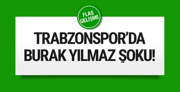 Trabzonspor'a Burak Yılmaz şoku!