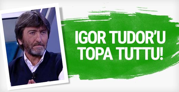 Rıdvan Dilmen'den Igor Tudor'a eleştiri
