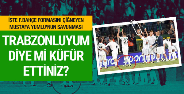 Fenerbahçe formasını yere atan Mustafa Yumlu'nun savunması