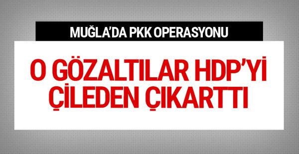 Muğla'daki PKK operasyonu HDP'yı çıldırttı