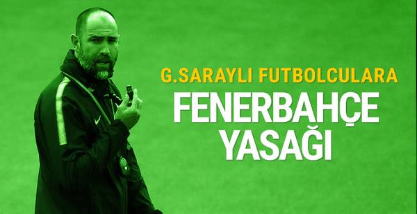Galatasaray'da Fenerbahçe ve derbi yasağı