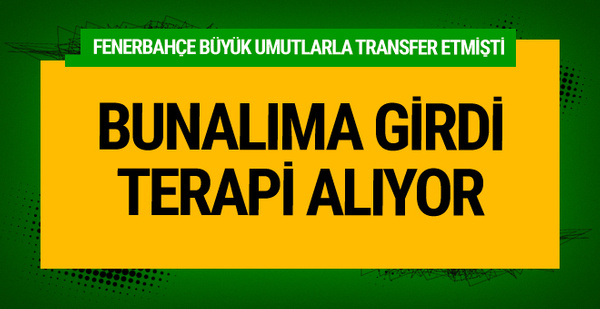 Fenerbahçeli oyuncu bunalıma girdi terapi alıyor