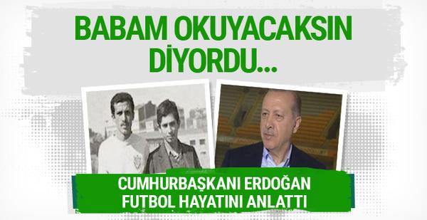Cumhurbaşkanı Erdoğan futbol hayatını anlattı