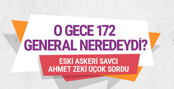 Ahmet Zeki Üçok: O gece bu 172 general neredeydi?
